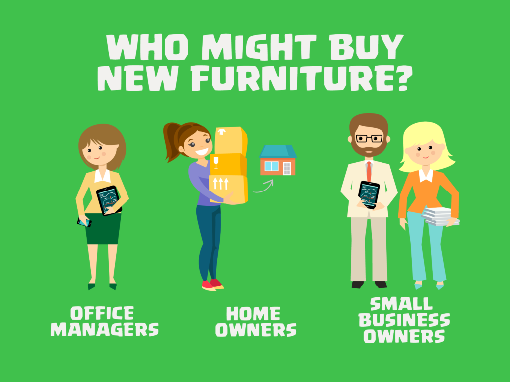 Office managers, home owners and small business owners might buy new furniture.